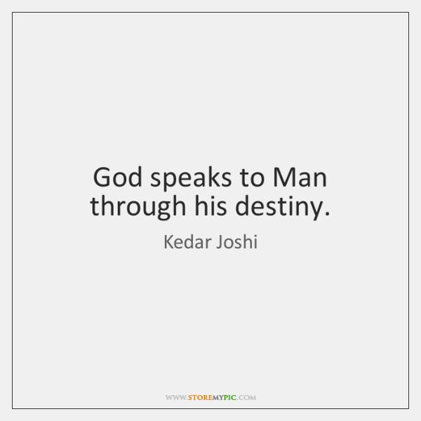 God speaks to Man through his destiny.