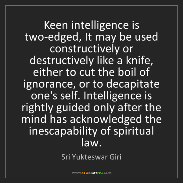 Sri Yukteswar Giri: Keen intelligence is two-edged, It may be used constructively...