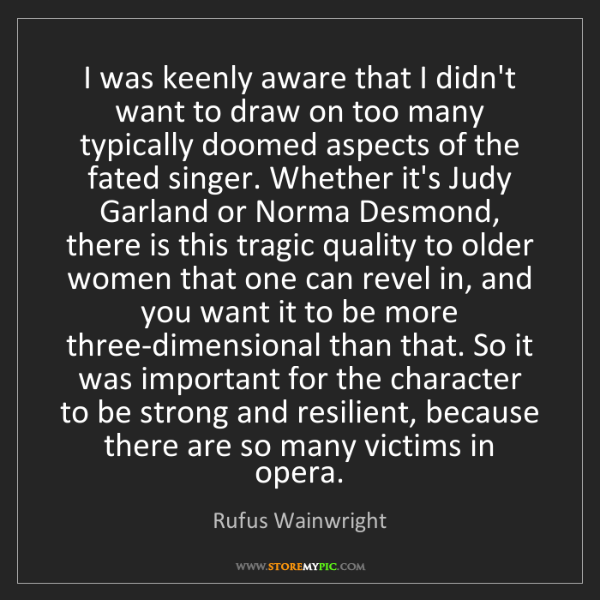 Rufus Wainwright: I was keenly aware that I didn't want to draw on too...