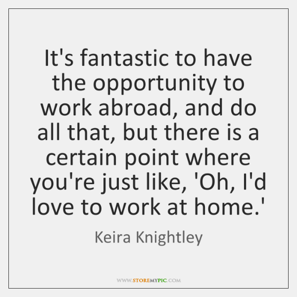 It's fantastic to have the opportunity to work abroad, and do all ...