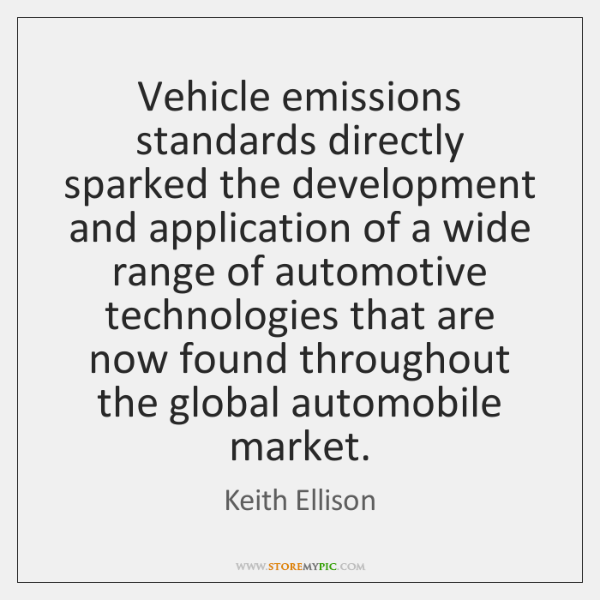 Vehicle emissions standards directly sparked the development and application of a wide ...