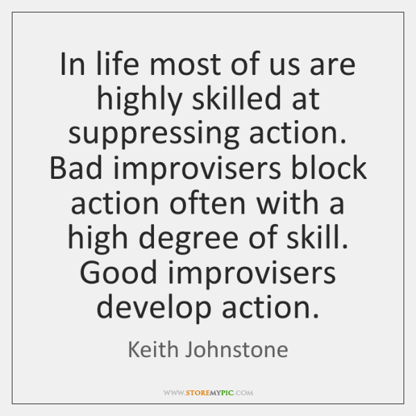 In life most of us are highly skilled at suppressing action. Bad ...