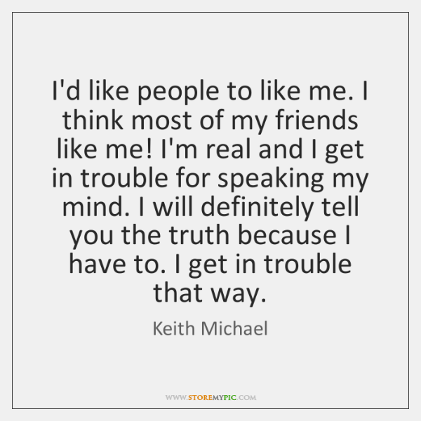 I'd like people to like me. I think most of my friends ...