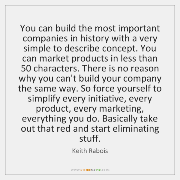 You can build the most important companies in history with a very ...