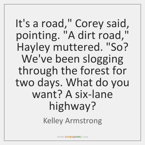 """It's a road,"""" Corey said, pointing. """"A dirt road,"""" Hayley muttered. """"So? ..."""