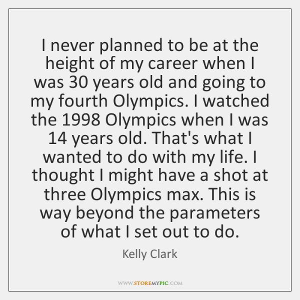 I never planned to be at the height of my career when ...