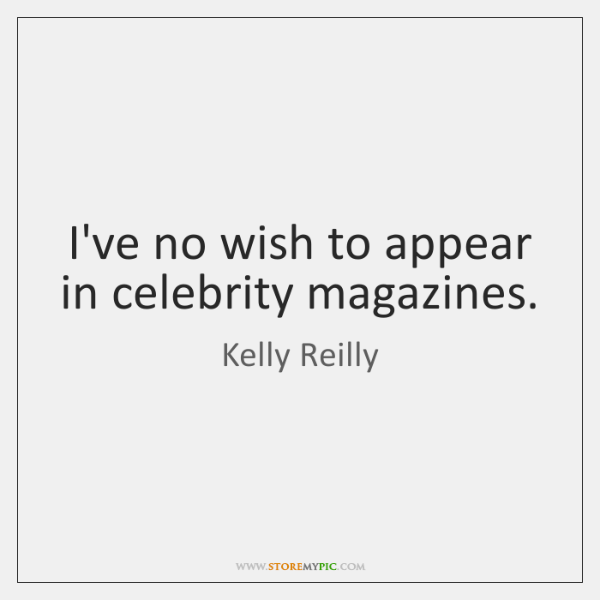 I've no wish to appear in celebrity magazines.