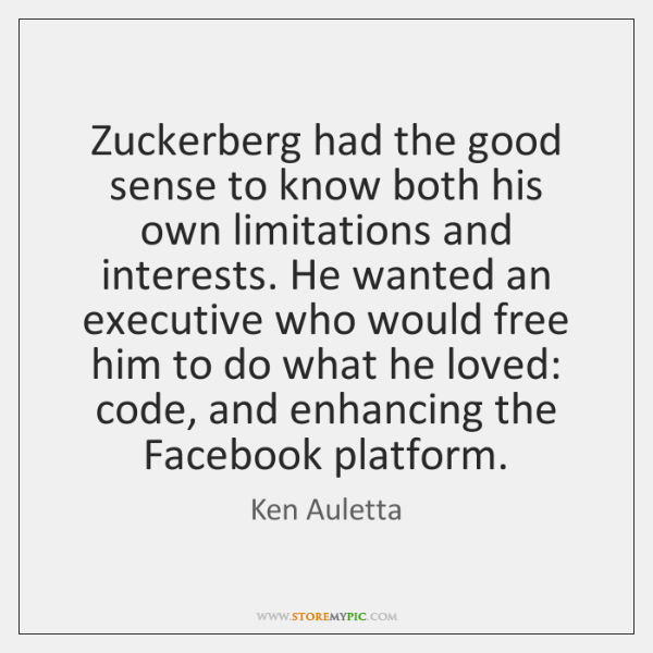 Zuckerberg had the good sense to know both his own limitations and ...