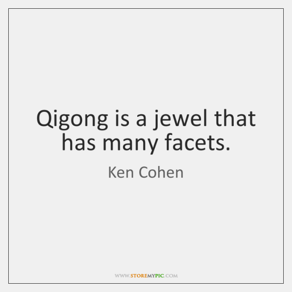 Qigong is a jewel that has many facets.