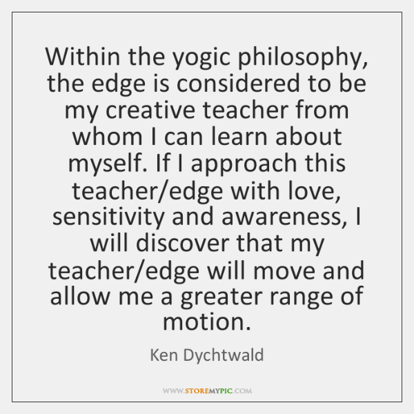 Within the yogic philosophy, the edge is considered to be my creative ...