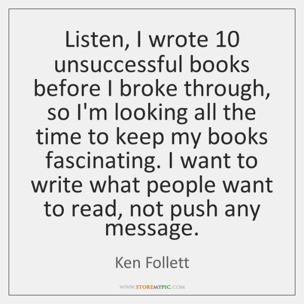 Listen, I wrote 10 unsuccessful books before I broke through, so I'm looking ...