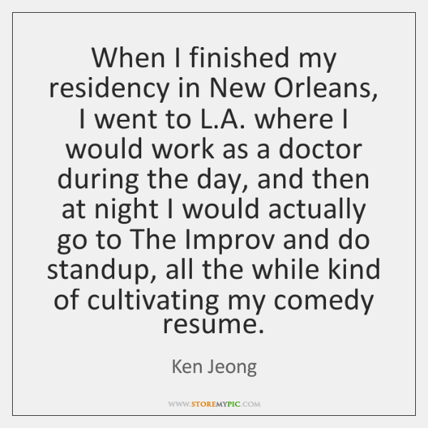 When I finished my residency in New Orleans, I went to L....