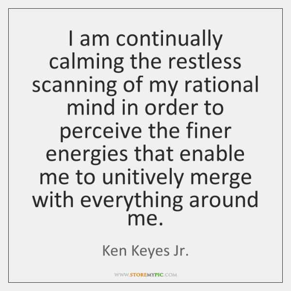 I am continually calming the restless scanning of my rational mind in ...