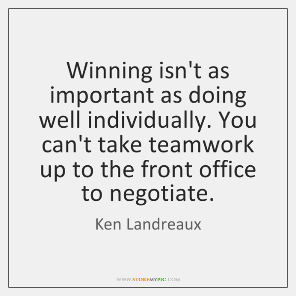 Winning isn't as important as doing well individually. You can't take teamwork ...