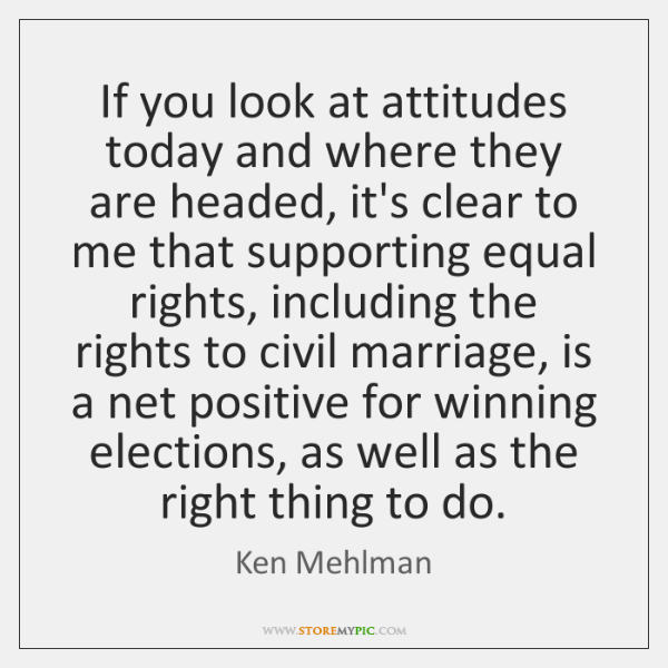 If you look at attitudes today and where they are headed, it's ...