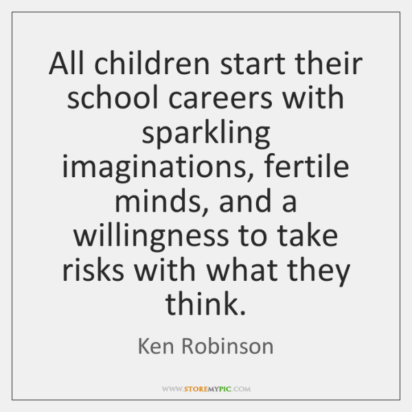 All children start their school careers with sparkling imaginations, fertile minds, and ...