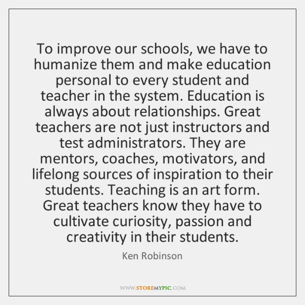 To improve our schools, we have to humanize them and make education ...