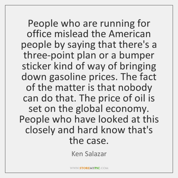 People who are running for office mislead the American people by saying ...