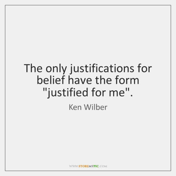 "The only justifications for belief have the form ""justified for me""."