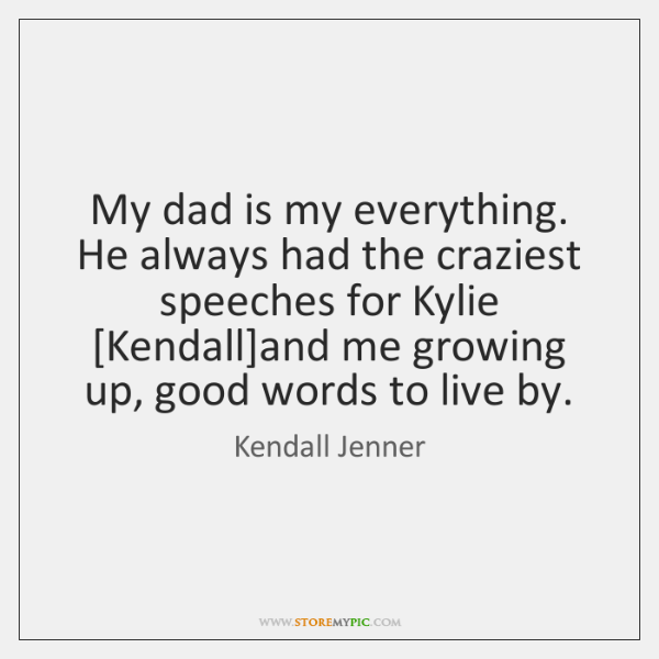 My dad is my everything. He always had the craziest speeches for ...