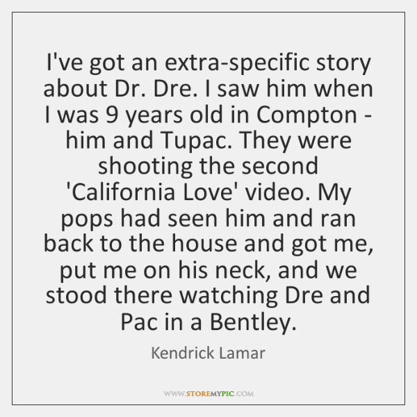 I've got an extra-specific story about Dr. Dre. I saw him when ...