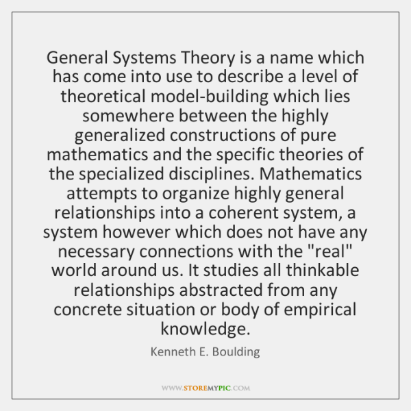 General Systems Theory is a name which has come into use to ...