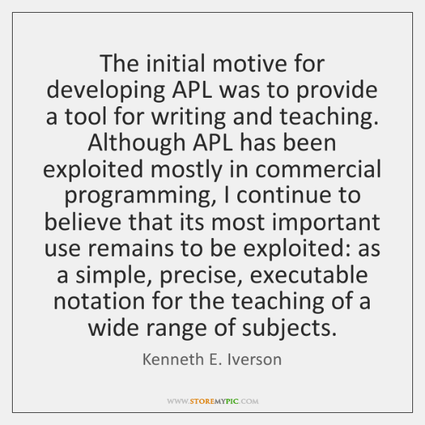 The initial motive for developing APL was to provide a tool for ...