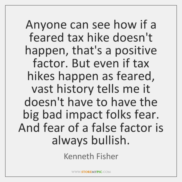 Anyone can see how if a feared tax hike doesn't happen, that's ...