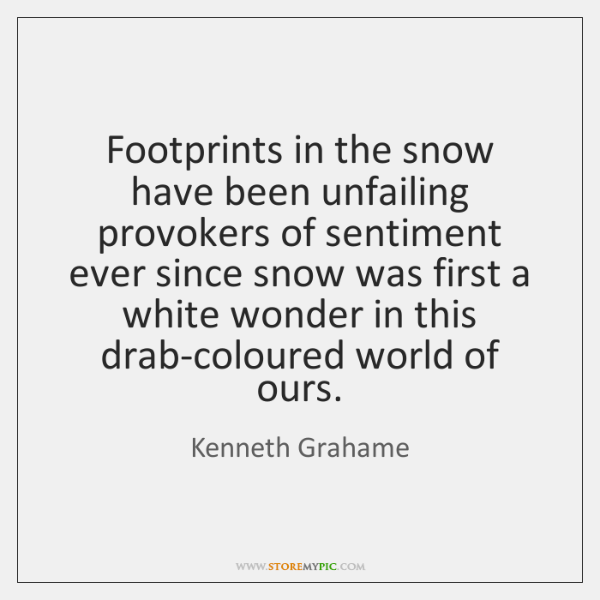 Footprints in the snow have been unfailing provokers of sentiment ever since ...