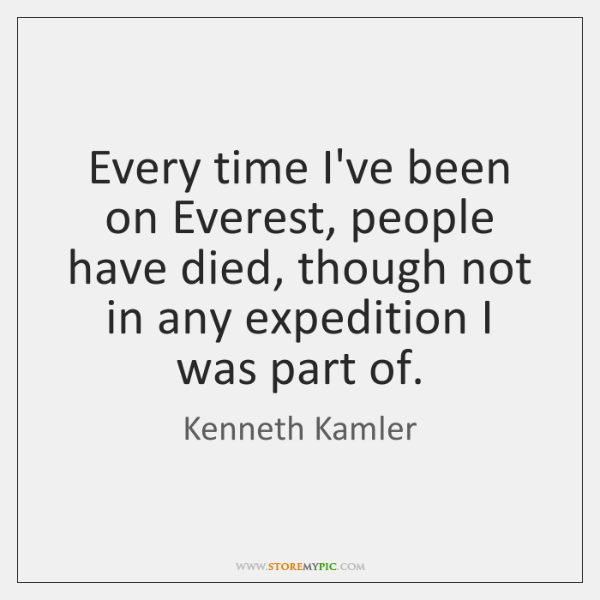 Every time I've been on Everest, people have died, though not in ...