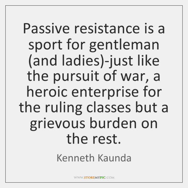 Passive resistance is a sport for gentleman (and ladies)-just like the ...