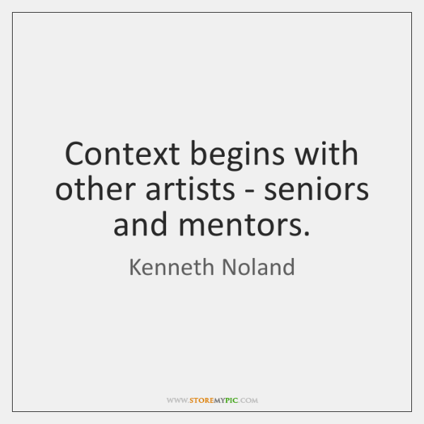 Context begins with other artists - seniors and mentors.