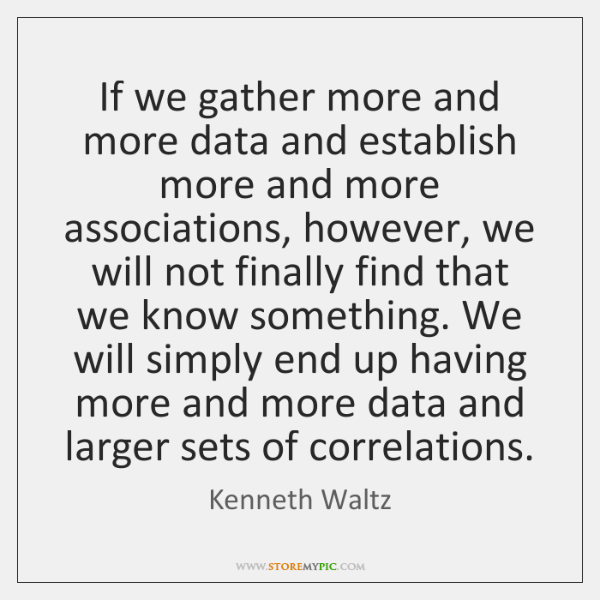 If we gather more and more data and establish more and more ...