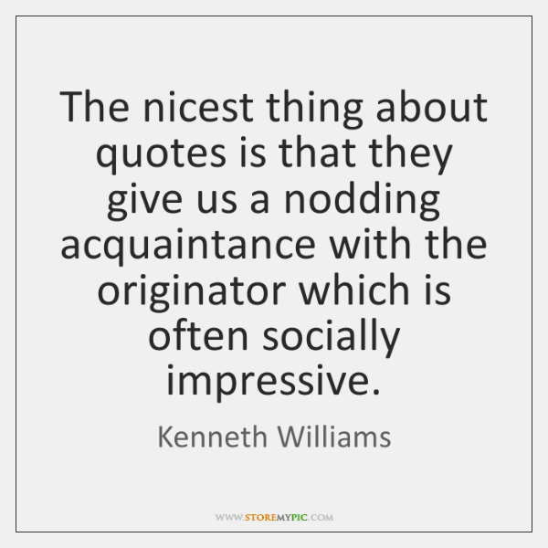 The nicest thing about quotes is that they give us a nodding ...