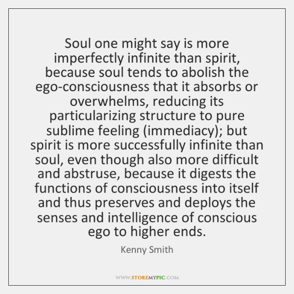 Soul one might say is more imperfectly infinite than spirit, because soul ...