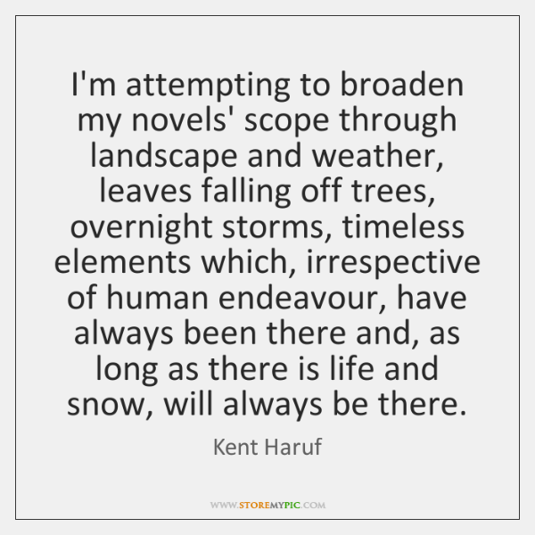 I'm attempting to broaden my novels' scope through landscape and weather, leaves ...