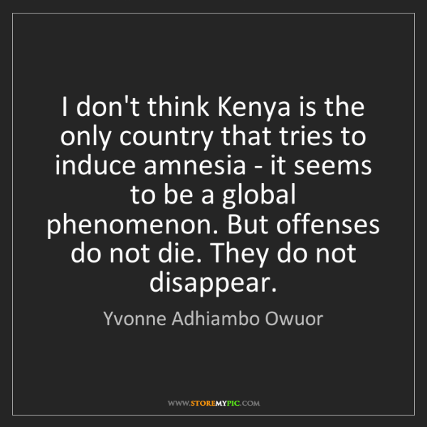 Yvonne Adhiambo Owuor: I don't think Kenya is the only country that tries to...