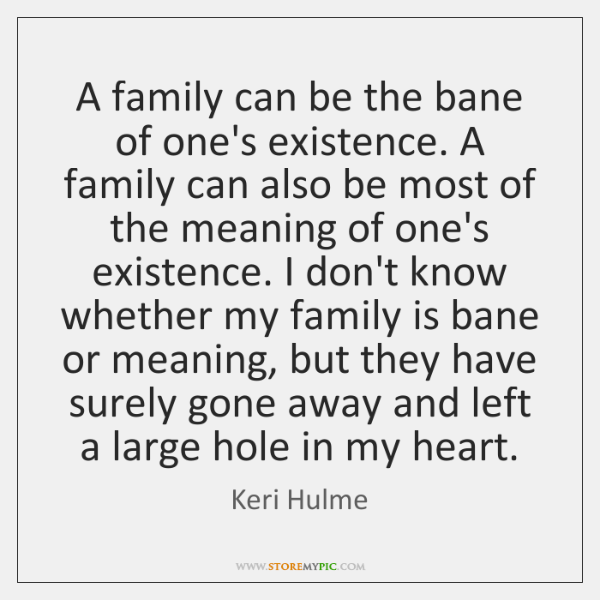 A family can be the bane of one's existence. A family can ...