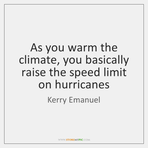 As you warm the climate, you basically raise the speed limit on ...