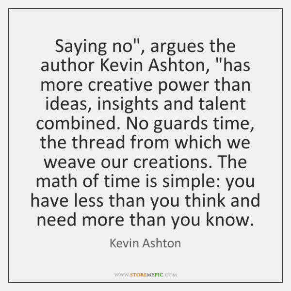 """Saying no"""", argues the author Kevin Ashton, """"has more creative power than ..."""
