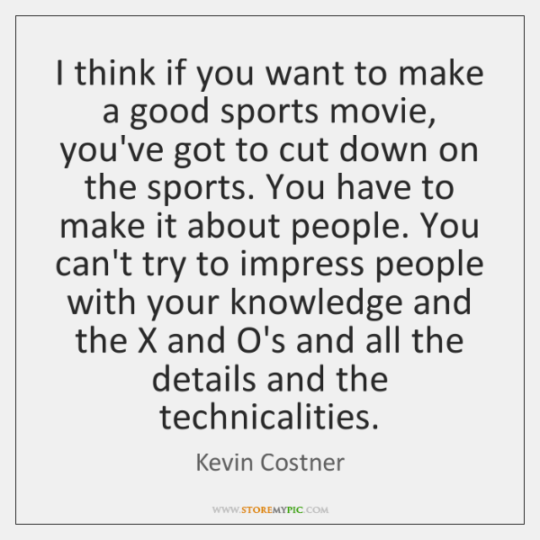 I think if you want to make a good sports movie, you've ...