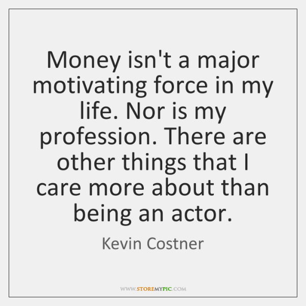 Money isn't a major motivating force in my life. Nor is my ...