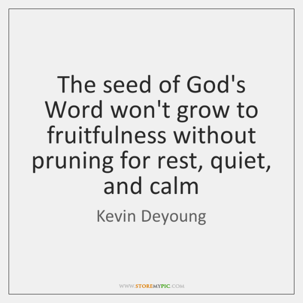 The seed of God's Word won't grow to fruitfulness without pruning for ...