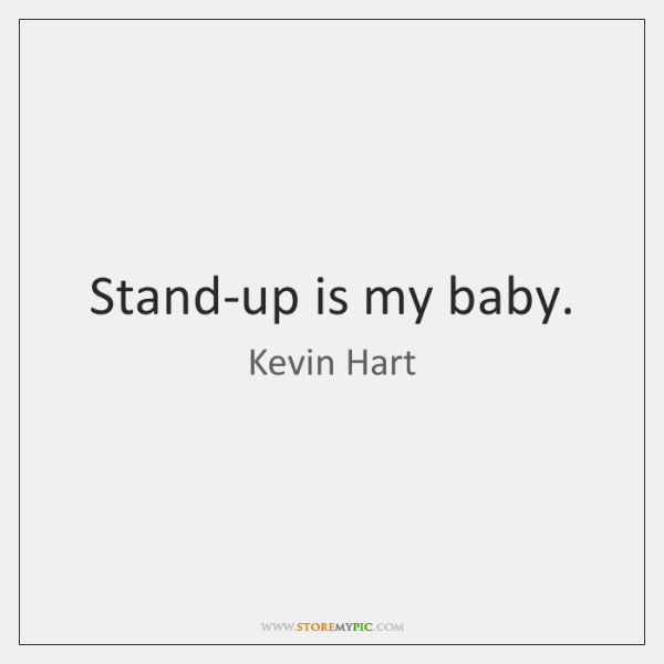 Stand-up is my baby.