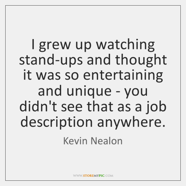 I grew up watching stand-ups and thought it was so entertaining and ...