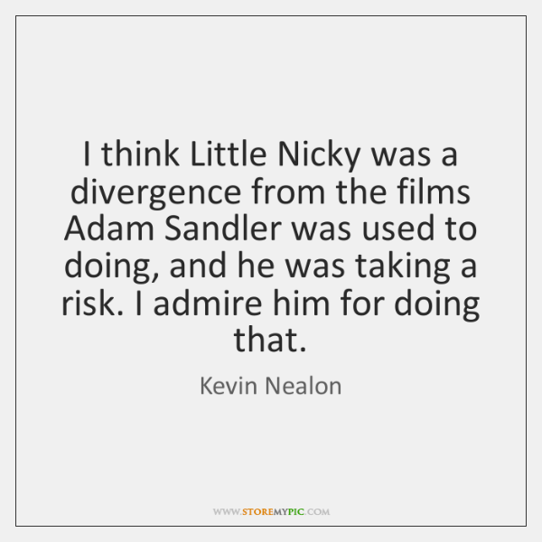 I think Little Nicky was a divergence from the films Adam Sandler ...