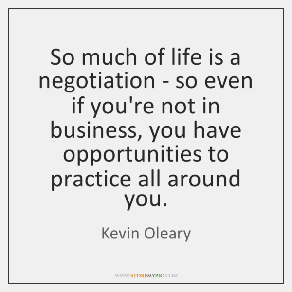 So much of life is a negotiation - so even if you're ...