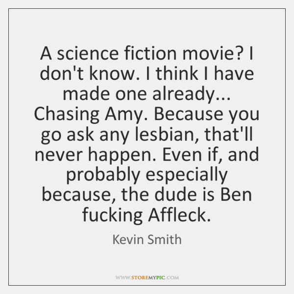 A science fiction movie? I don't know. I think I have made ...
