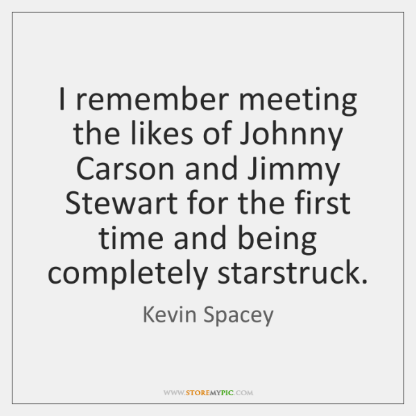 I remember meeting the likes of Johnny Carson and Jimmy Stewart for ...