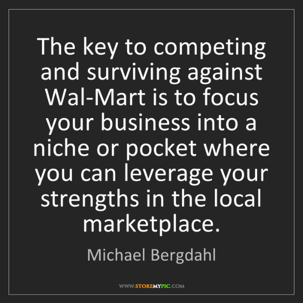 Michael Bergdahl: The key to competing and surviving against Wal-Mart is...
